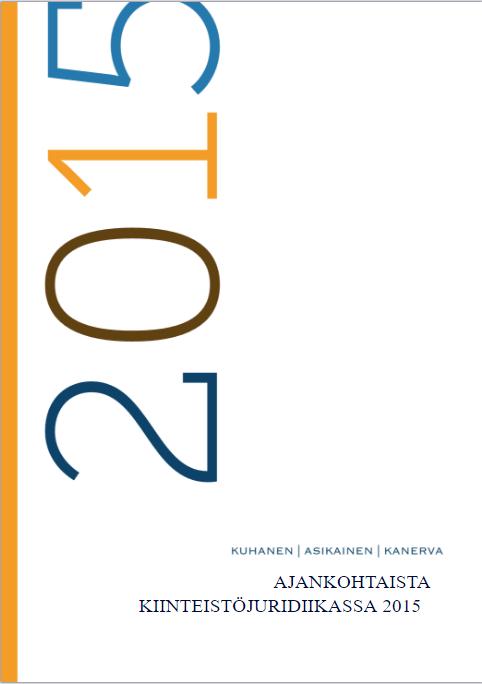 Ajankohtaista kiinteistöjuridiikassa -julkaisut.Ajankohtaista kiinteistöjuridiikassa 2015 Kak-Laki